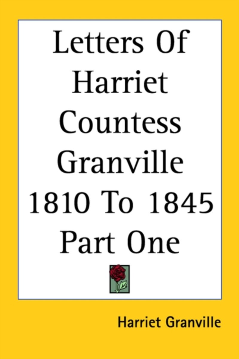Letters Of Harriet Countess Granville 1810 To 1845 Part One