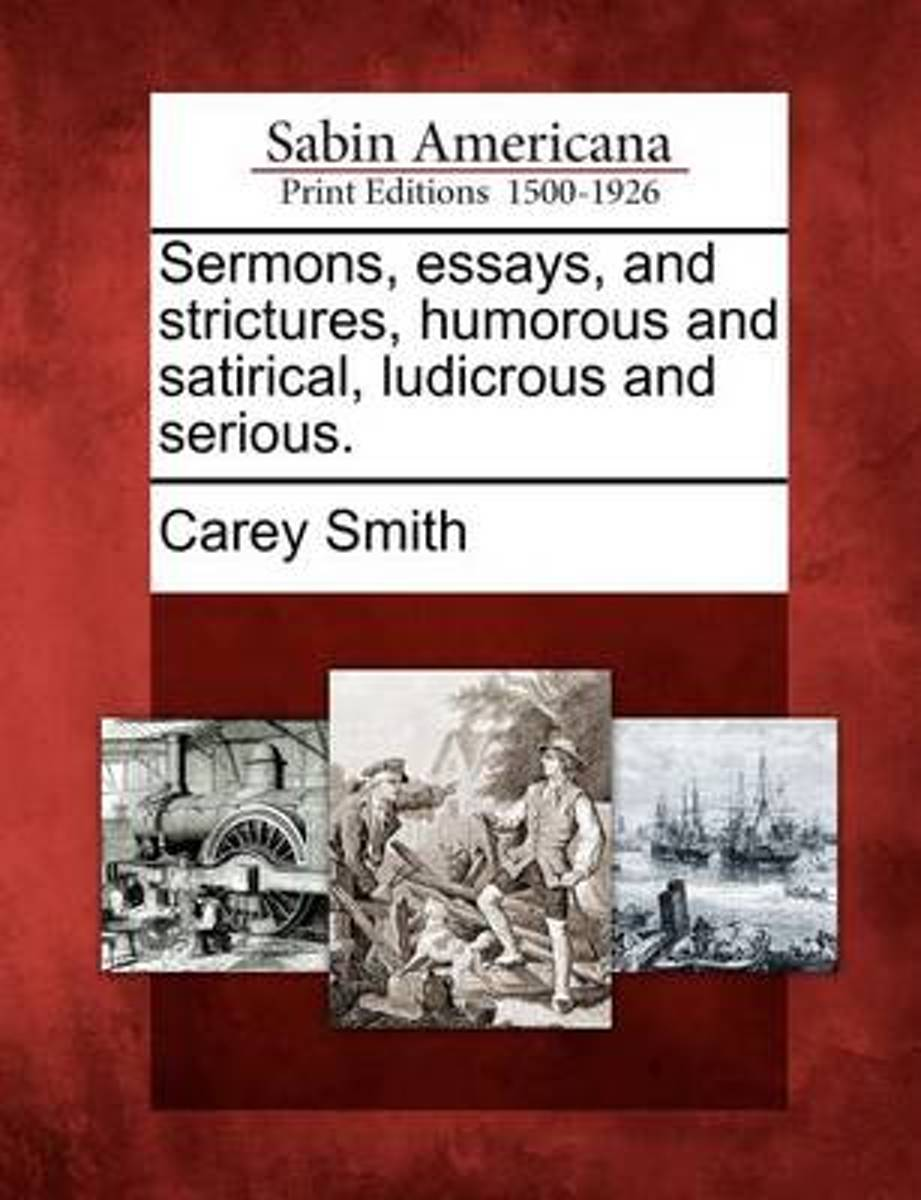 Sermons, Essays, and Strictures, Humorous and Satirical, Ludicrous and Serious.
