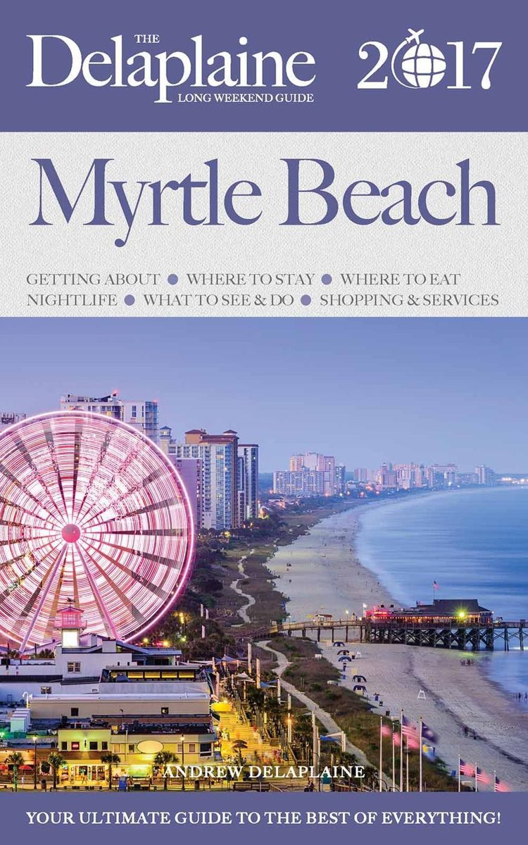 Myrtle Beach - The Delaplaine 2017 Long Weekend Guide