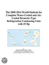The 2009-2014 World Outlook for Complete Water-Cooled and Air-Cooled Hermetic-Type Refrigeration Condensing Units with 25 Hp