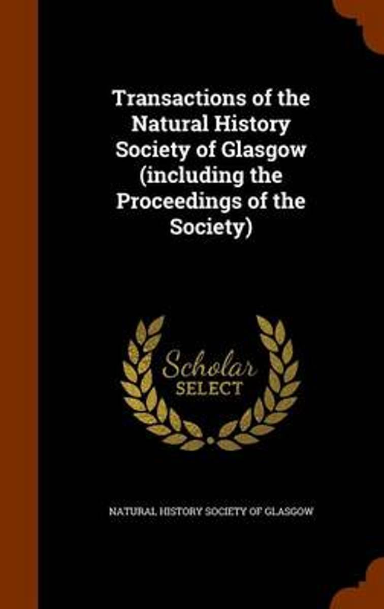 Transactions of the Natural History Society of Glasgow (Including the Proceedings of the Society)
