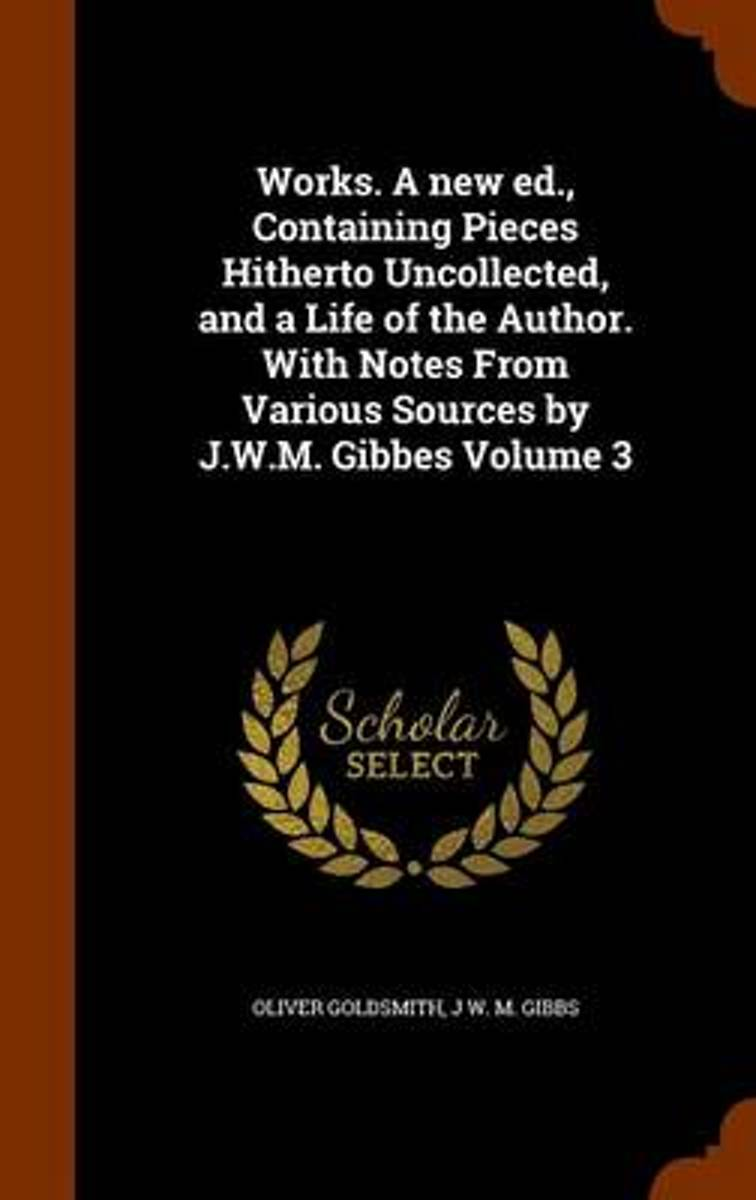 Works. a New Ed., Containing Pieces Hitherto Uncollected, and a Life of the Author. with Notes from Various Sources by J.W.M. Gibbes Volume 3