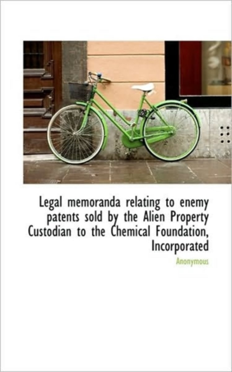 Legal Memoranda Relating to Enemy Patents Sold by the Alien Property Custodian to the Chemical Found