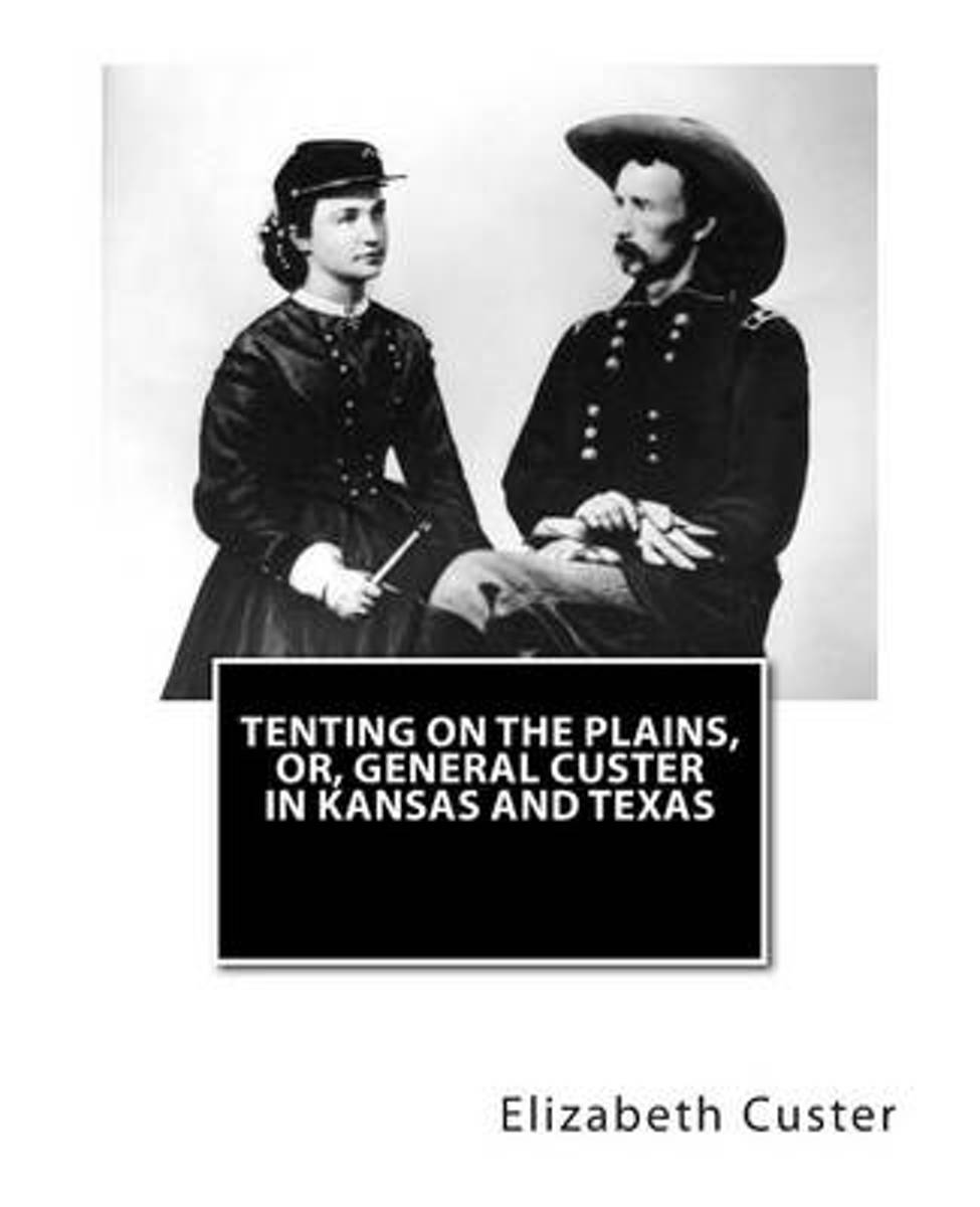 Tenting on the Plains, Or, General Custer in Kansas and Texas