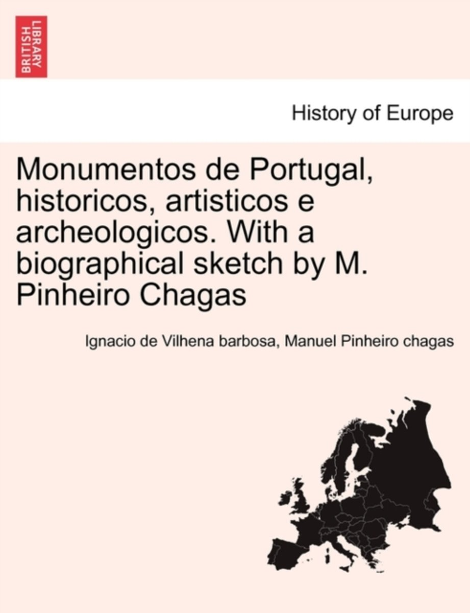 Monumentos de Portugal, Historicos, Artisticos E Archeologicos. with a Biographical Sketch by M. Pinheiro Chagas