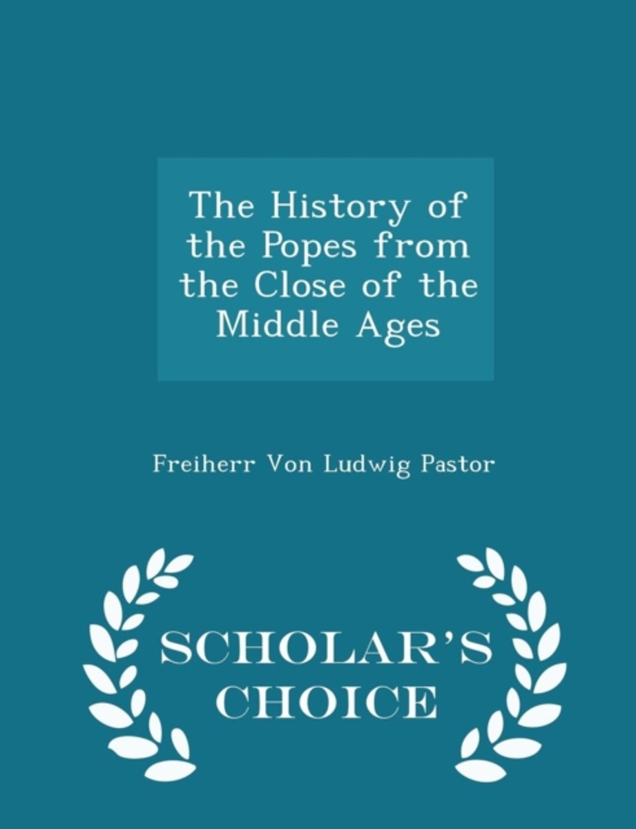 The History of the Popes from the Close of the Middle Ages - Scholar's Choice Edition
