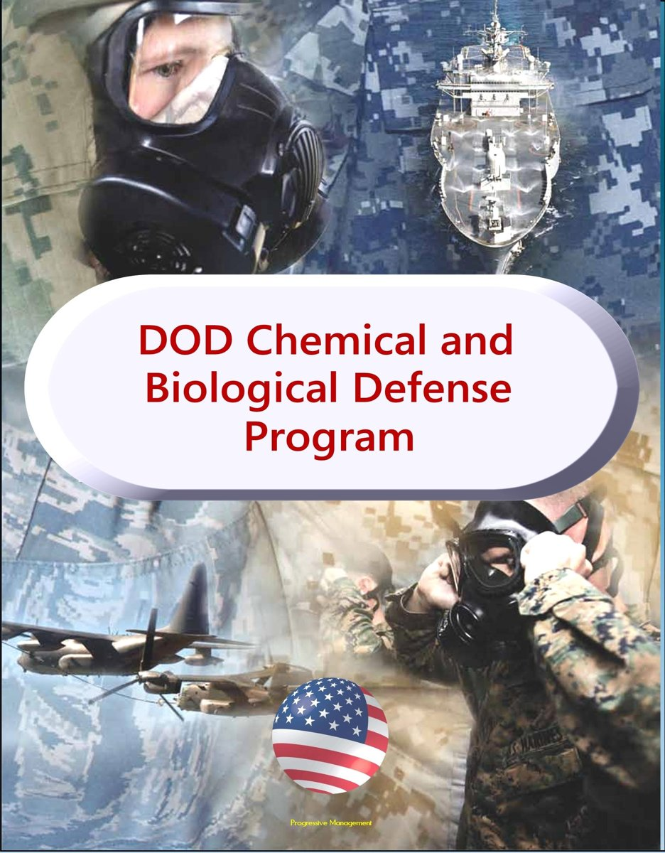 Department of Defense Chemical and Biological Defense Program - Comprehensive Reports on Military Efforts to Protect Against NBC, WMD, Chemical, Biological, Radiological, and Nuclear (CBRN) T