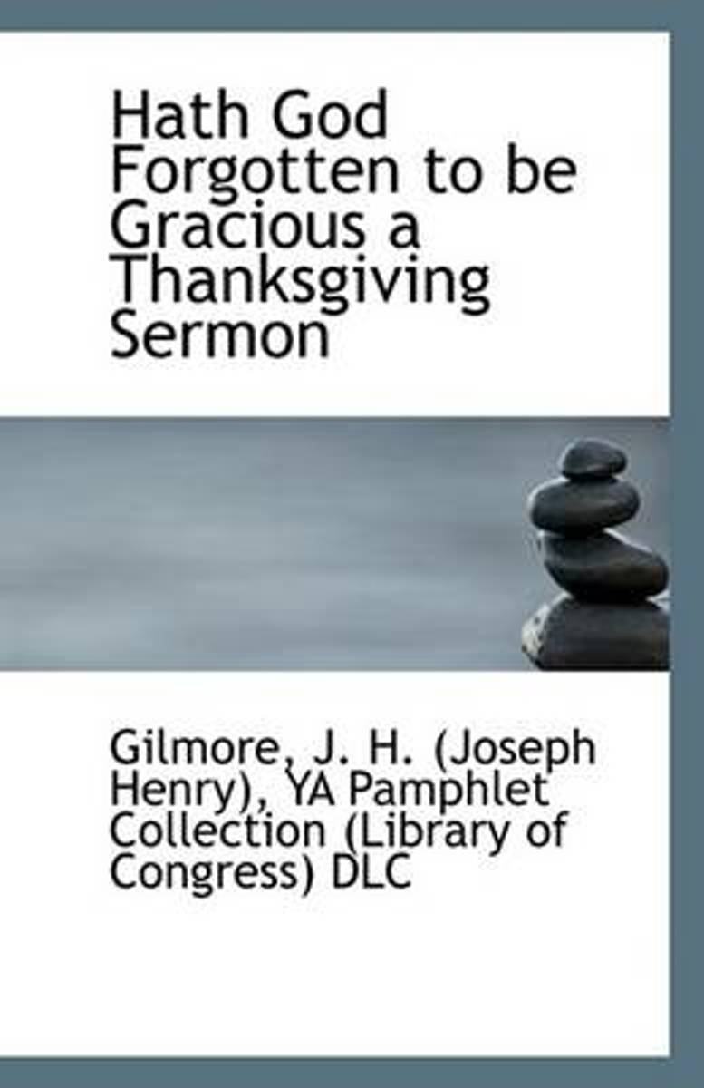 Hath God Forgotten to Be Gracious a Thanksgiving Sermon