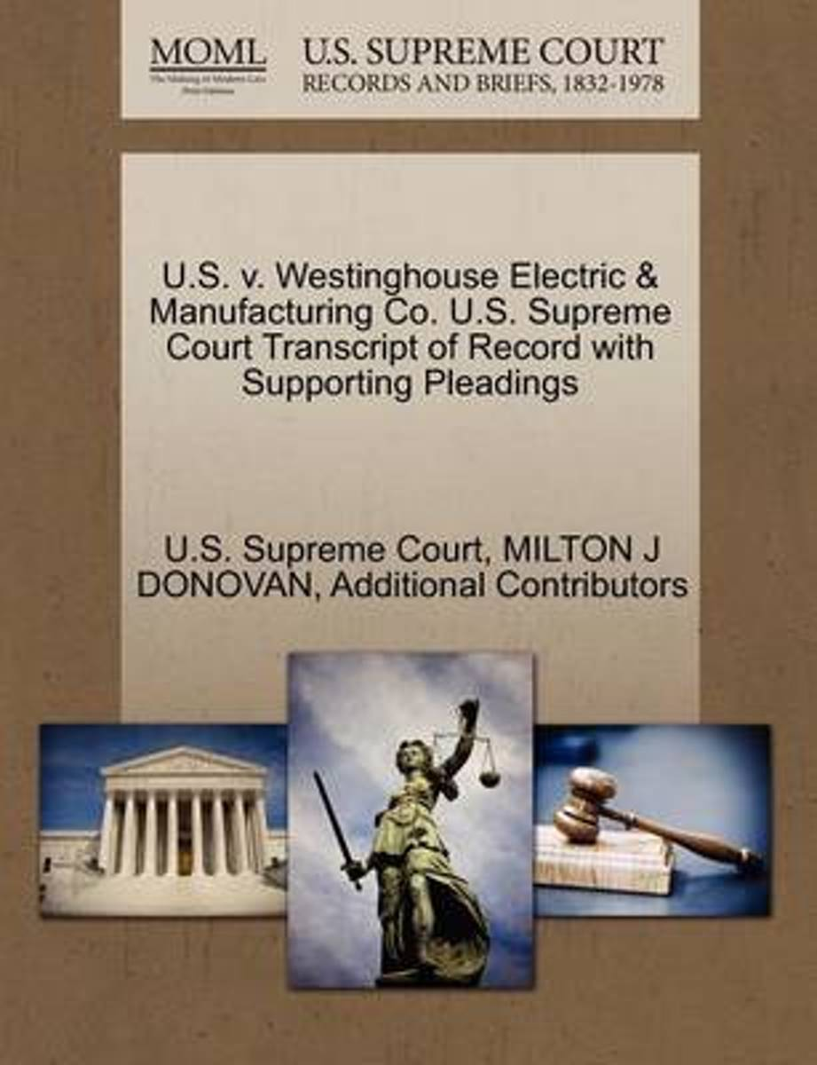 U.S. V. Westinghouse Electric & Manufacturing Co. U.S. Supreme Court Transcript of Record with Supporting Pleadings