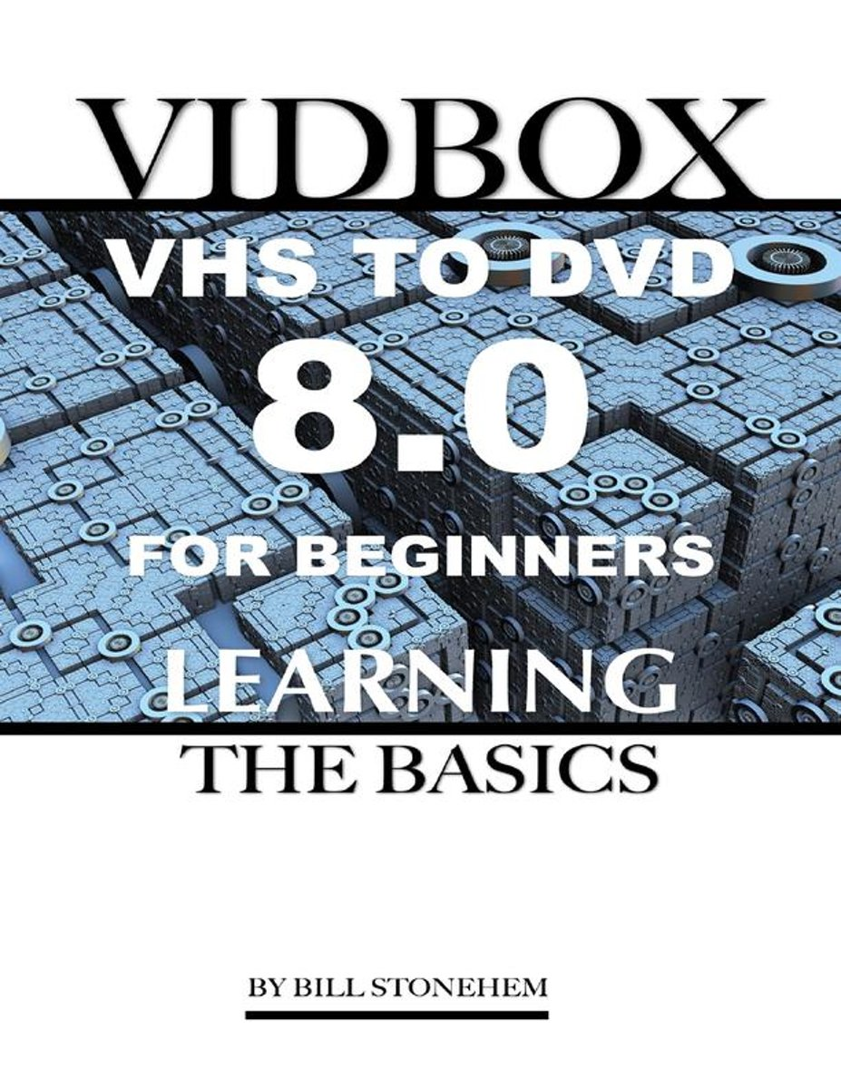 Vidbox Vhs to Dvd 8.0 for Beginners: The Basics