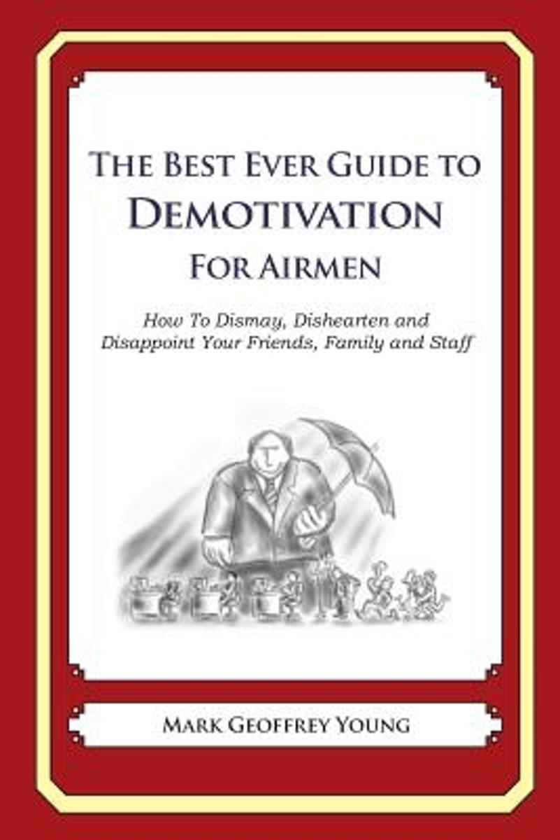 The Best Ever Guide to Demotivation for Airmen