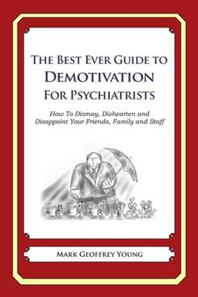 The Best Ever Guide to Demotivation for Psychiatrists