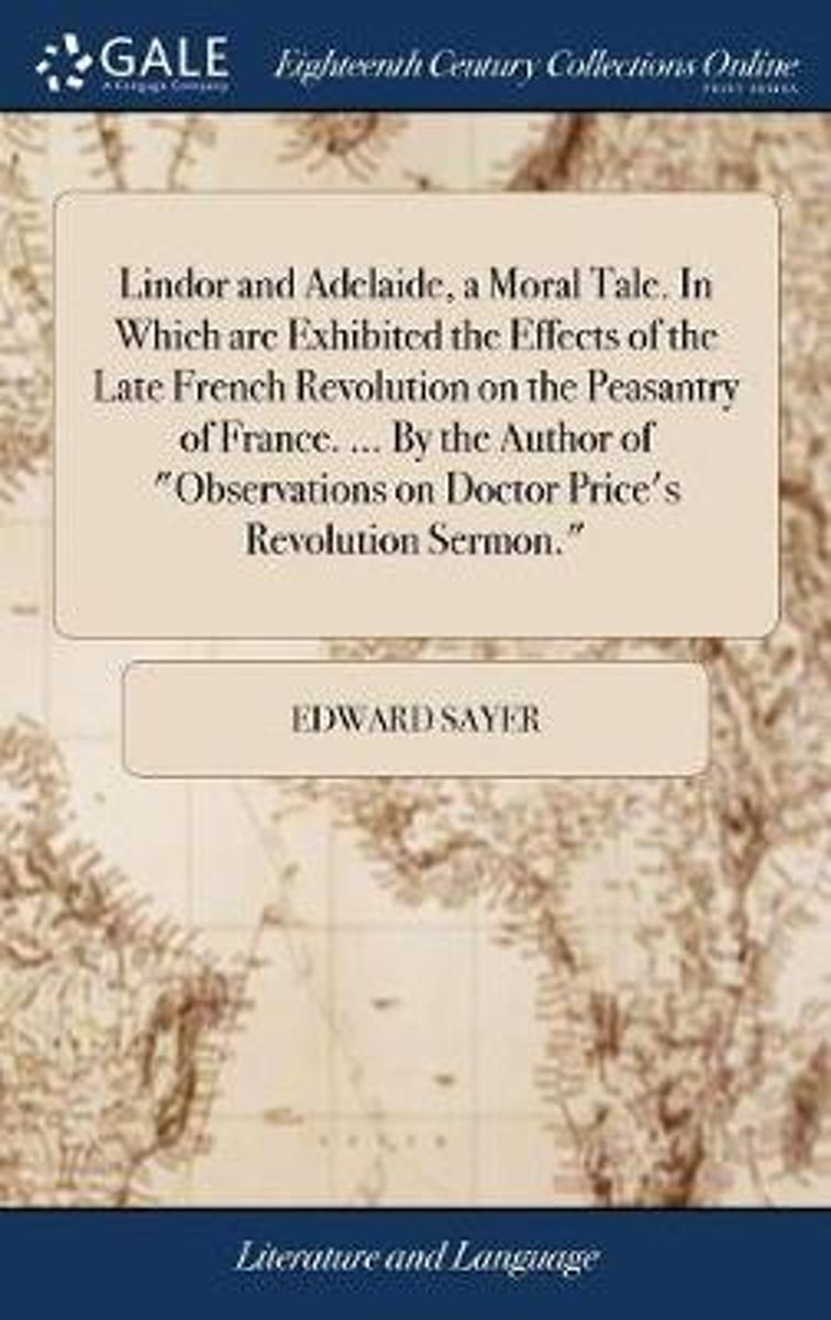 Lindor and Adelaide, a Moral Tale. in Which Are Exhibited the Effects of the Late French Revolution on the Peasantry of France. ... by the Author of Observations on Doctor Price's Revolution