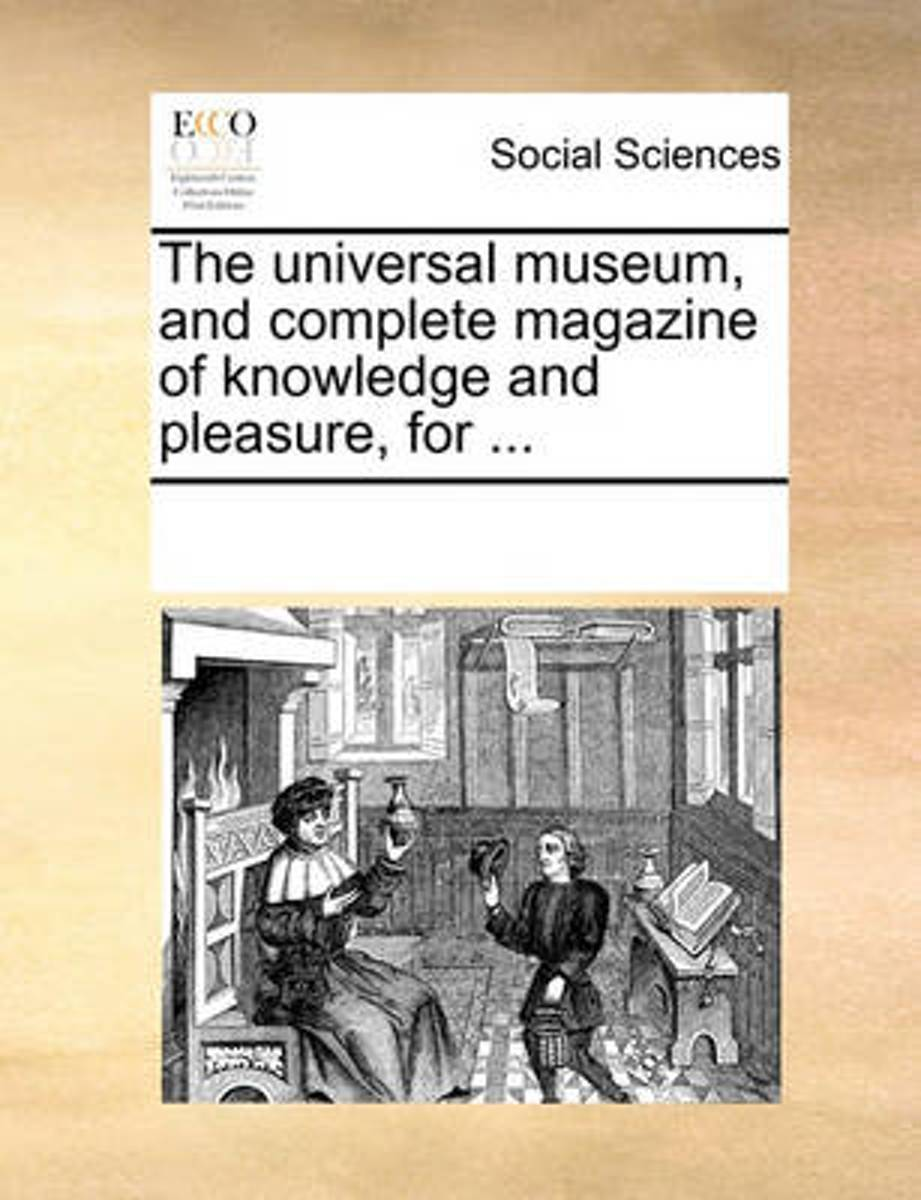 The Universal Museum, and Complete Magazine of Knowledge and Pleasure, for ...
