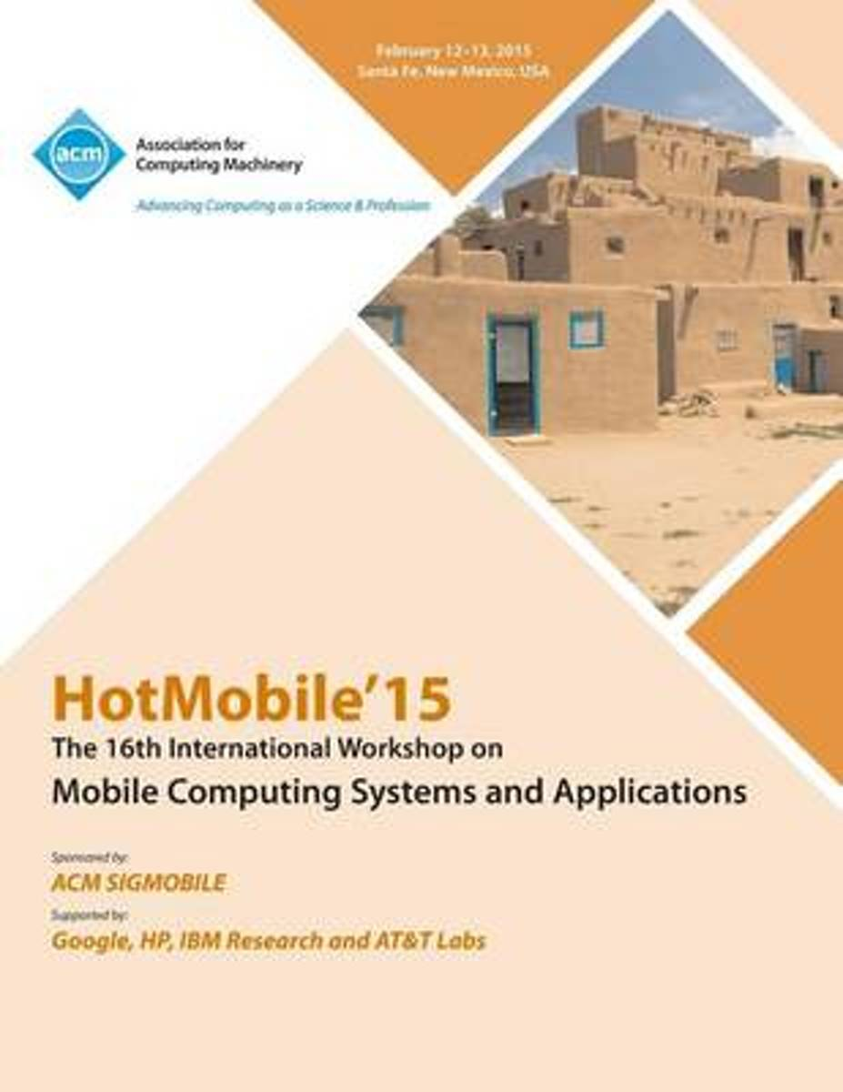 Hotmobile 15 16th International Workshop on Mobile Computing Systems and Applications