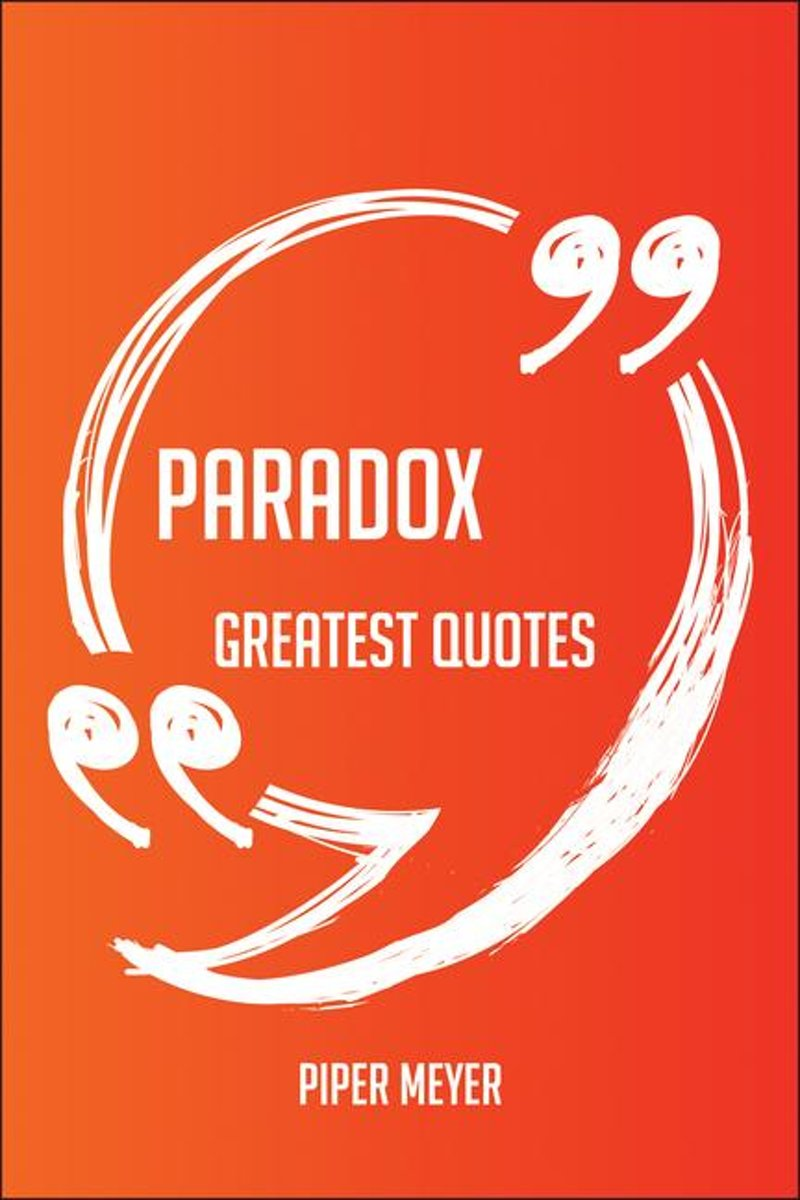 Paradox Greatest Quotes - Quick, Short, Medium Or Long Quotes. Find The Perfect Paradox Quotations For All Occasions - Spicing Up Letters, Speeches, And Everyday Conversations.