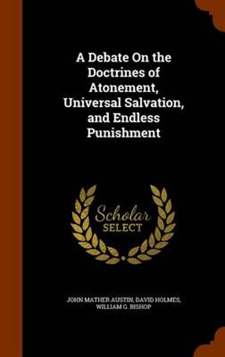 A Debate on the Doctrines of Atonement, Universal Salvation, and Endless Punishment