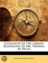 Catalogue Of The Library Belonging To Mr. Thomas W. Field