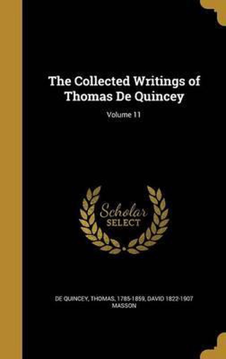 The Collected Writings of Thomas de Quincey; Volume 11
