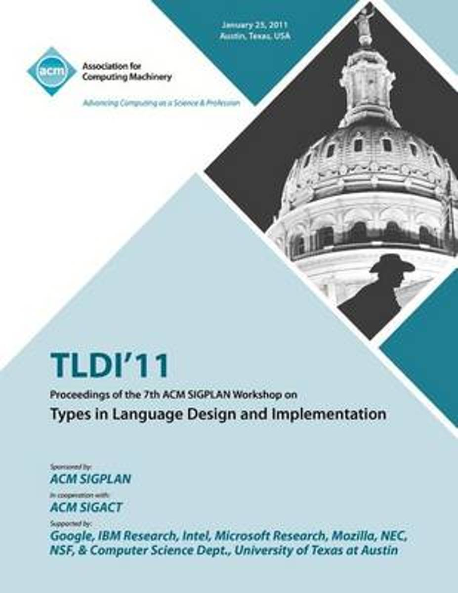 Tldi'11 Proceedings of the 7th ACM Sigplan Workshop on Types in Language in Design and Implementation