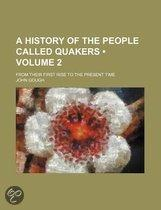 A History of the People Called Quakers (Volume 2); from Their First Rise to the Present Time