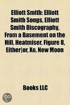 Elliott Smith: Elliott Smith Albums, Elliott Smith Songs, Elliott Smith Tribute Albums, Elliott Smith Discography, From A Basement On