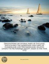 Observations on Several Parts of England, Particularly the Mountains and Lakes of Cumberland and Westmoreland, Relative Chiefly to Picturesque Beauty, Made in the Year 1772 Volume 2