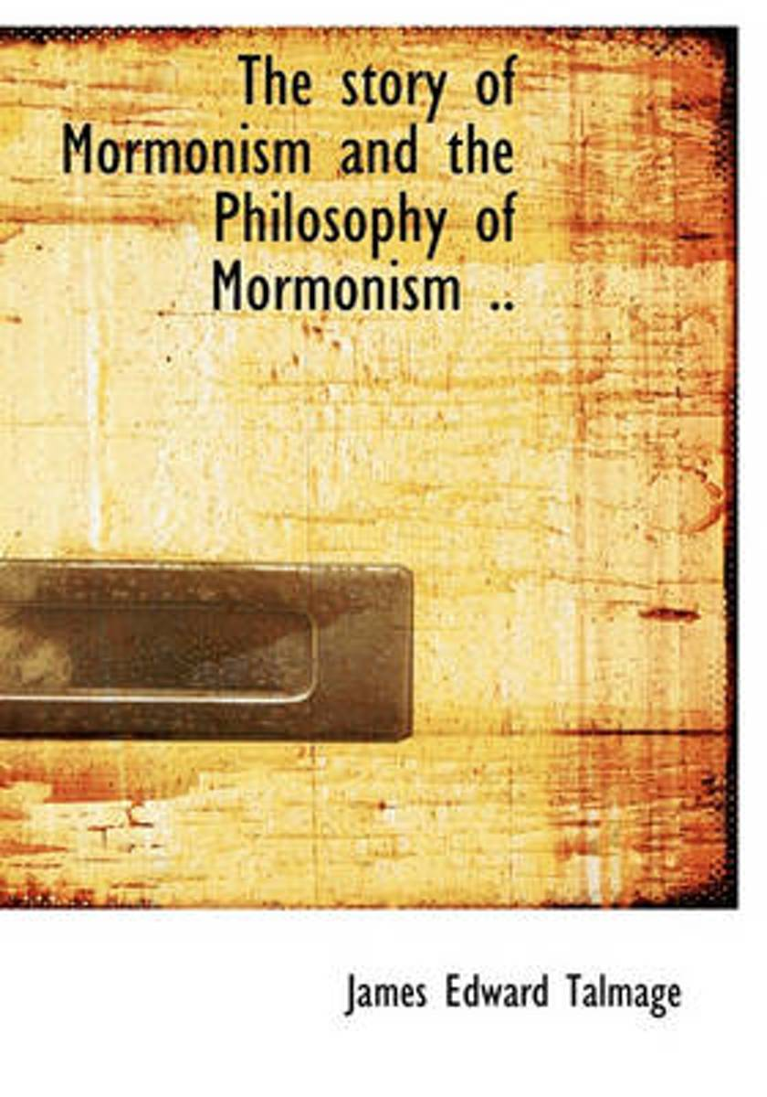 The Story of Mormonism and the Philosophy of Mormonism ..