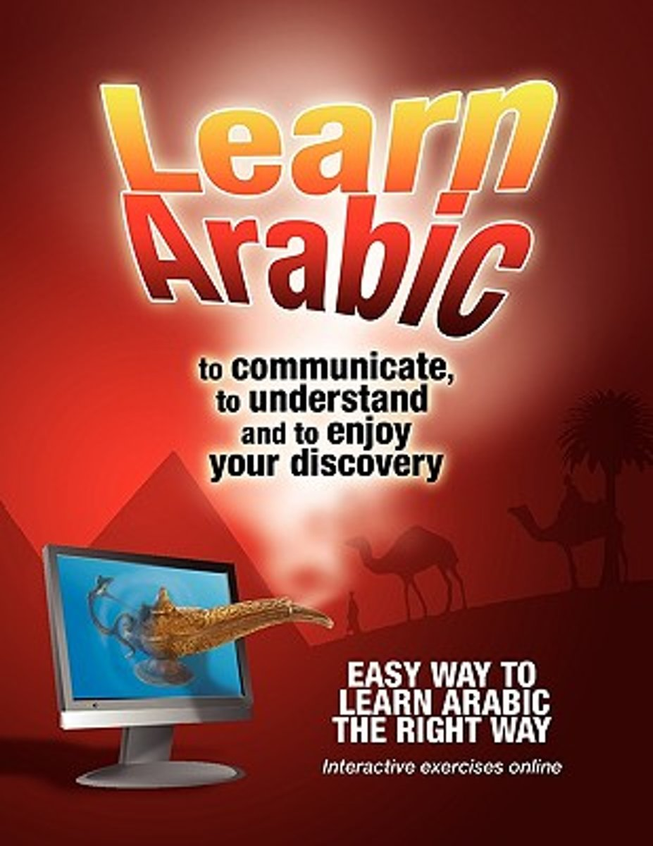 Learn Arabic to Communicate, to Understand and to Enjoy Your Discovery