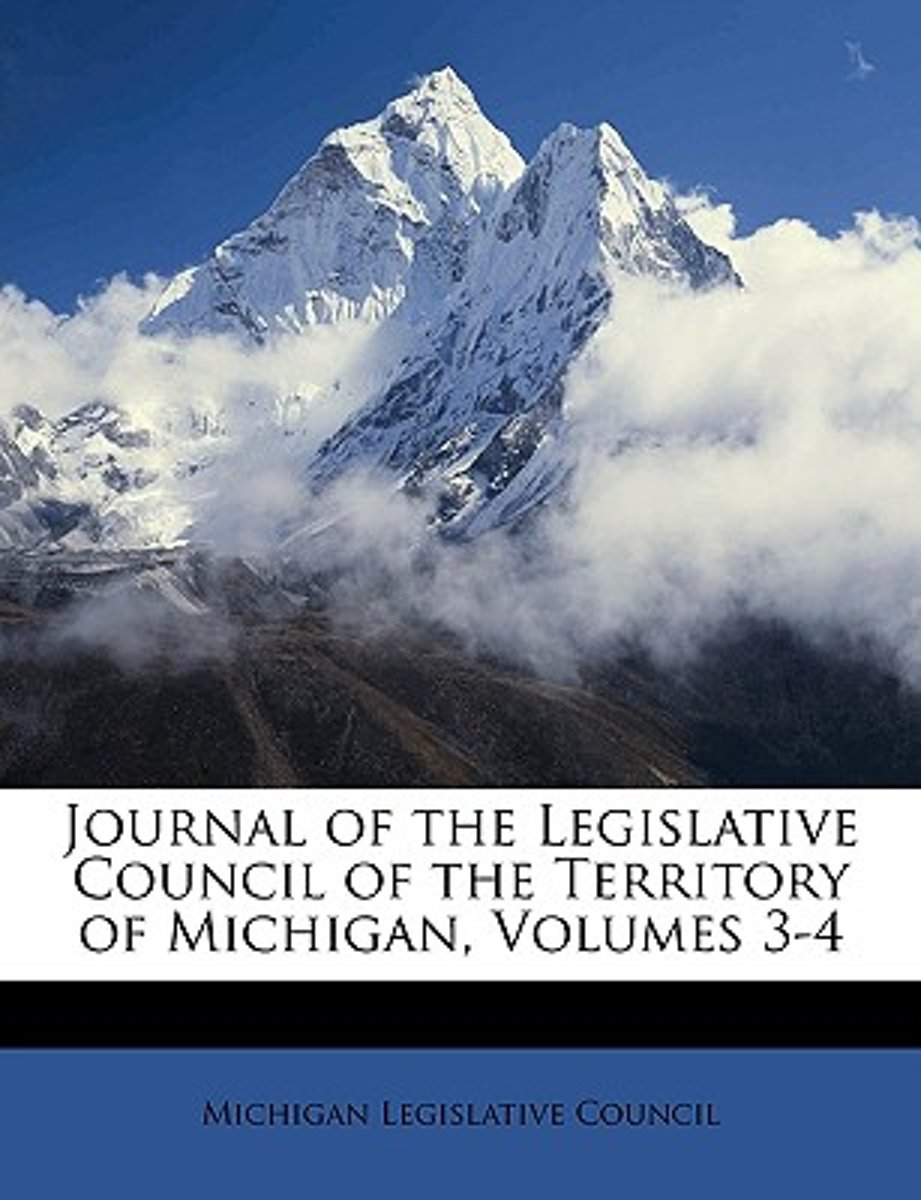 Journal of the Legislative Council of the Territory of Michigan, Volumes 3-4