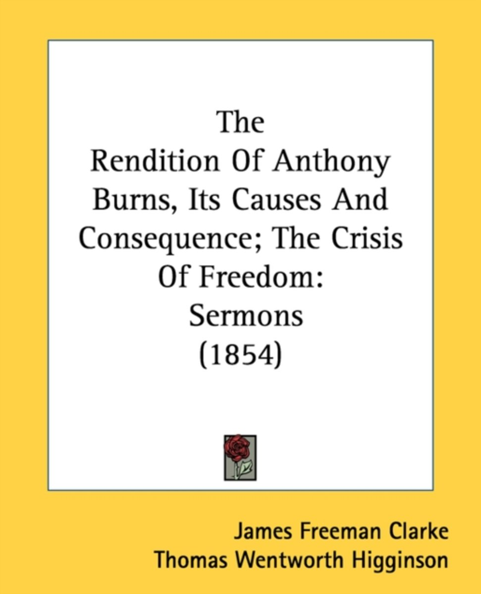 The Rendition Of Anthony Burns, Its Causes And Consequence; The Crisis Of Freedom