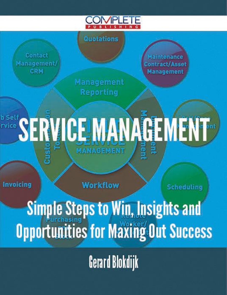 Service Management - Simple Steps to Win, Insights and Opportunities for Maxing Out Success