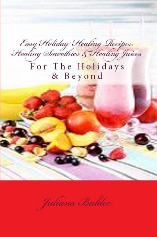 Easy Holiday Healing Recipes: Healing Smoothies & Healing Juices
