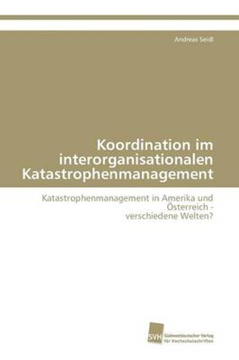 Koordination Im Interorganisationalen Katastrophenmanagement
