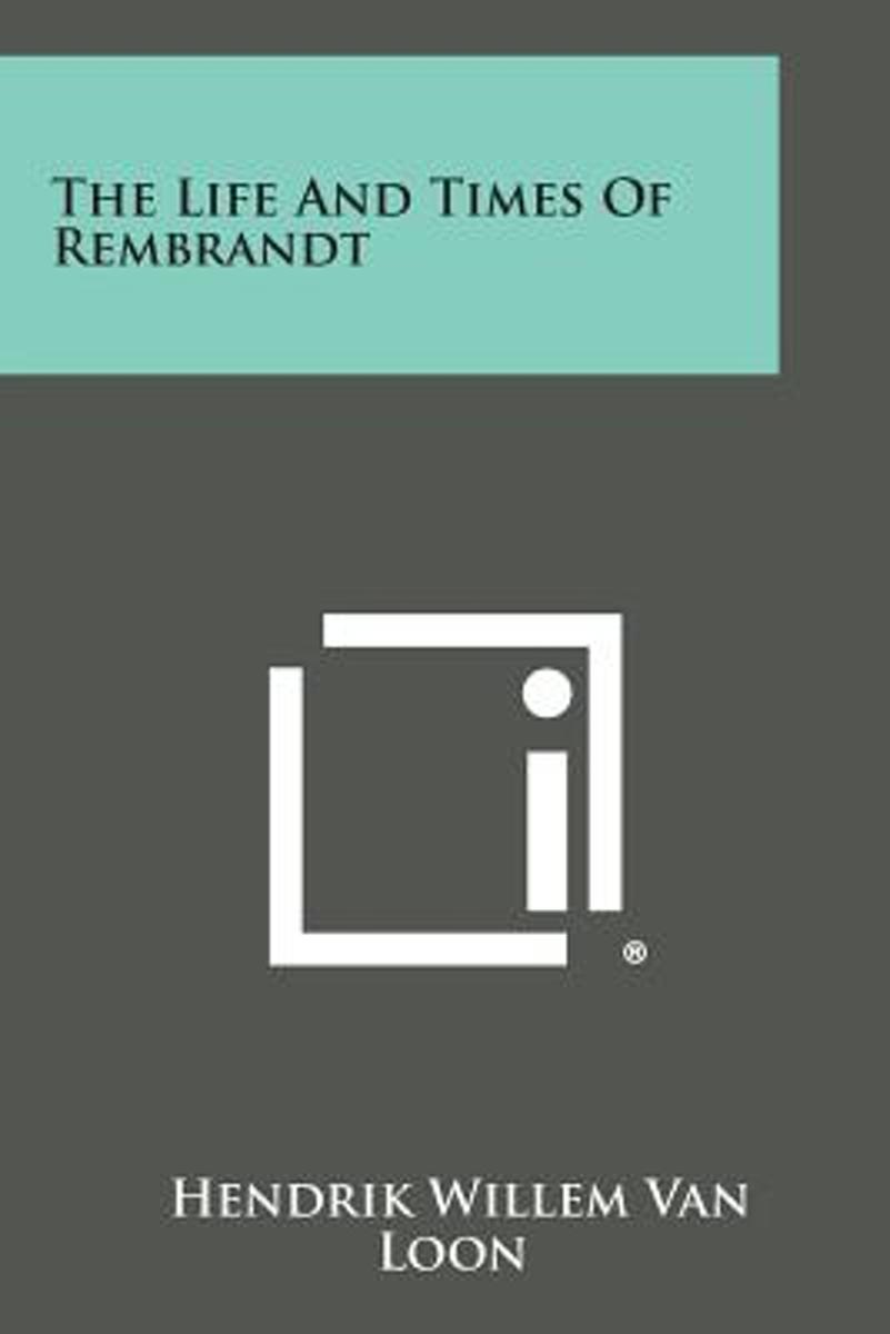 The Life and Times of Rembrandt