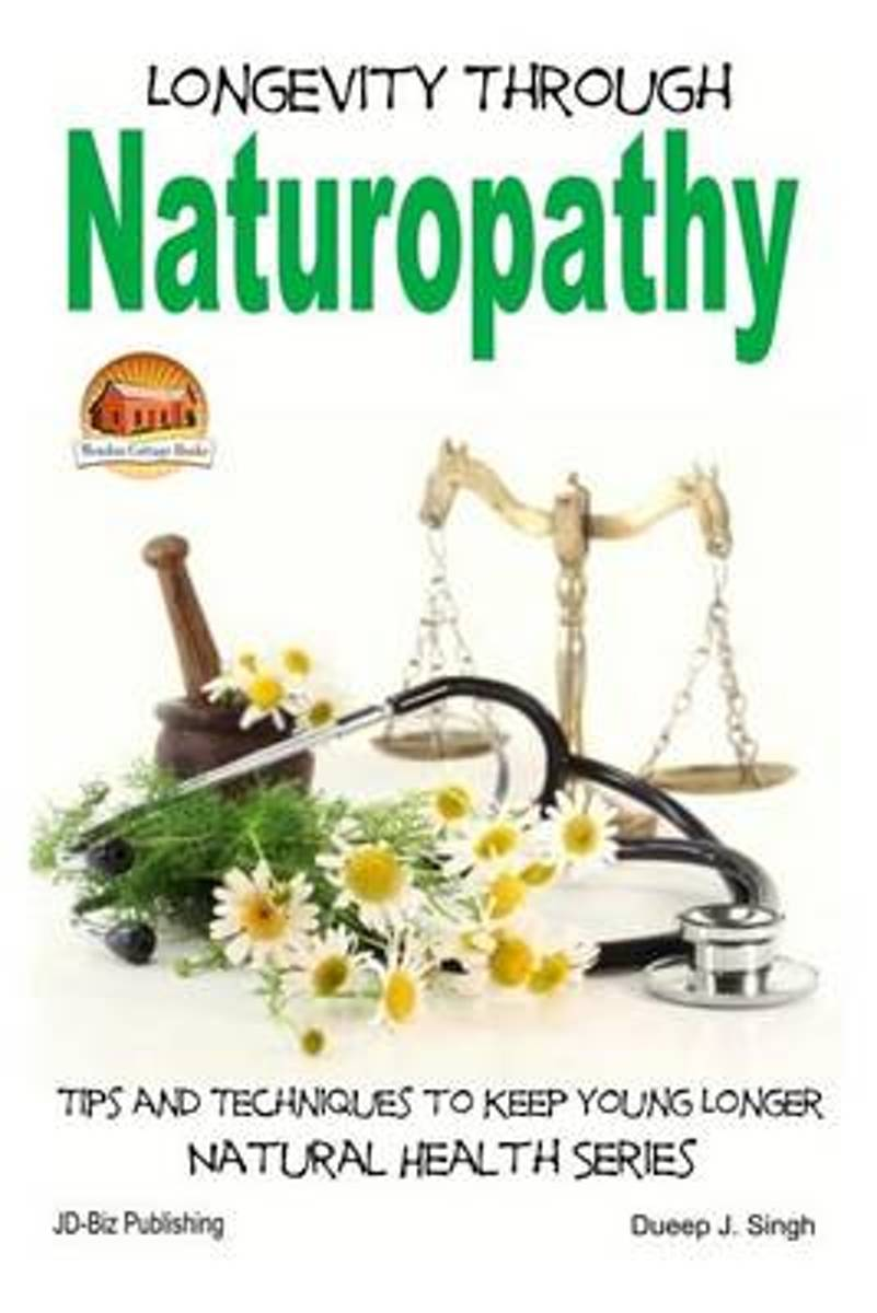 Longevity Through Naturopathy - Tips and Techniques to Keep Young Longer