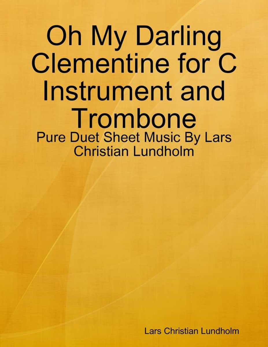 Oh My Darling Clementine for C Instrument and Trombone - Pure Duet Sheet Music By Lars Christian Lundholm