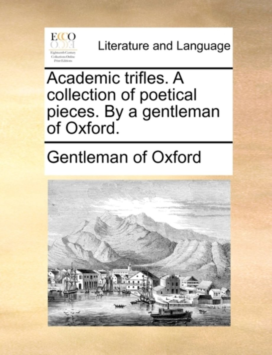 Academic Trifles. a Collection of Poetical Pieces. by a Gentleman of Oxford.