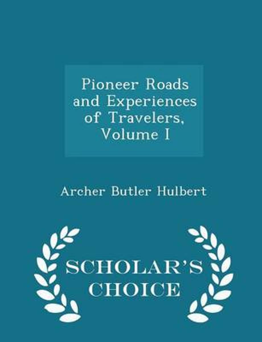 Pioneer Roads and Experiences of Travelers, Volume I - Scholar's Choice Edition