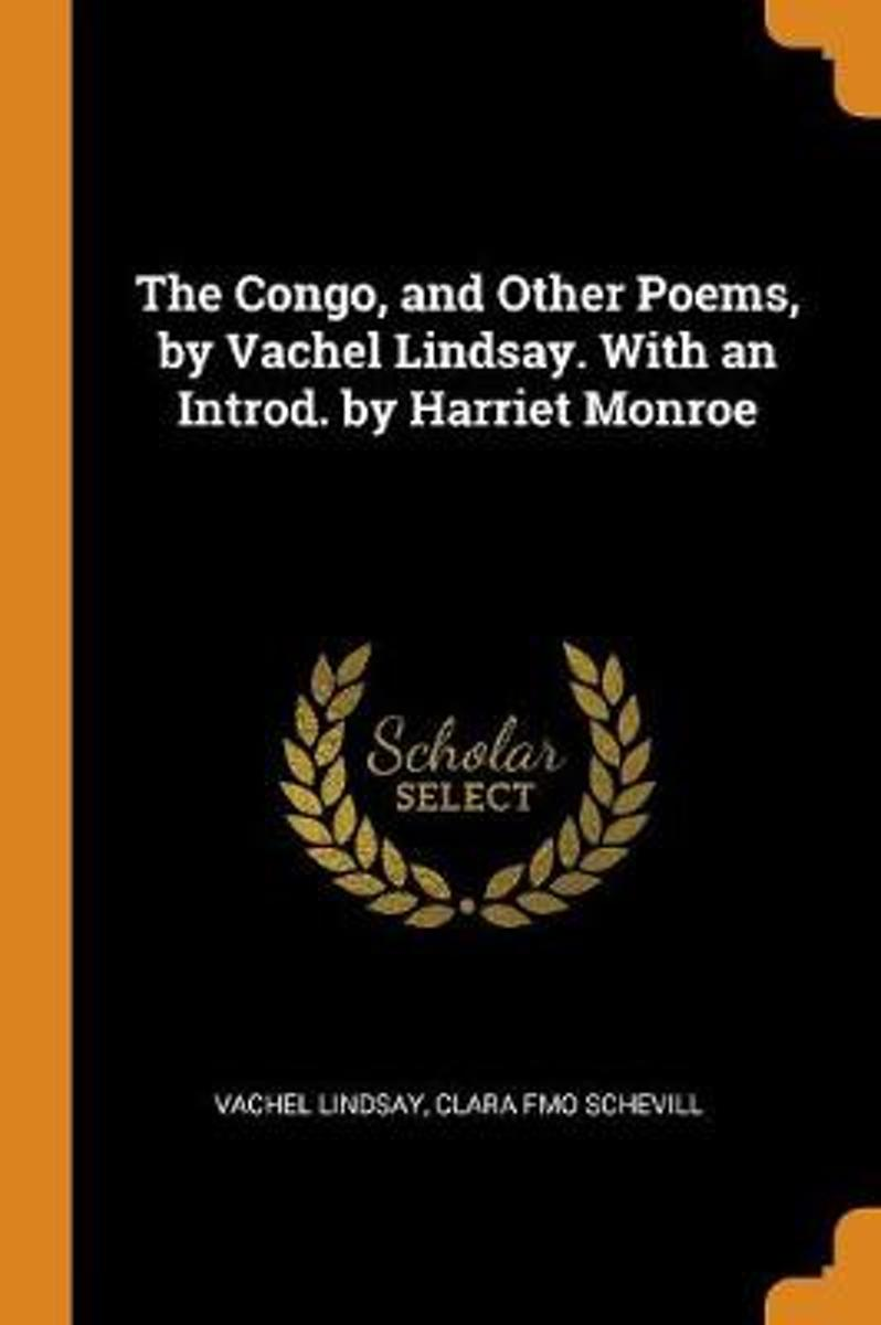 The Congo, and Other Poems, by Vachel Lindsay. with an Introd. by Harriet Monroe