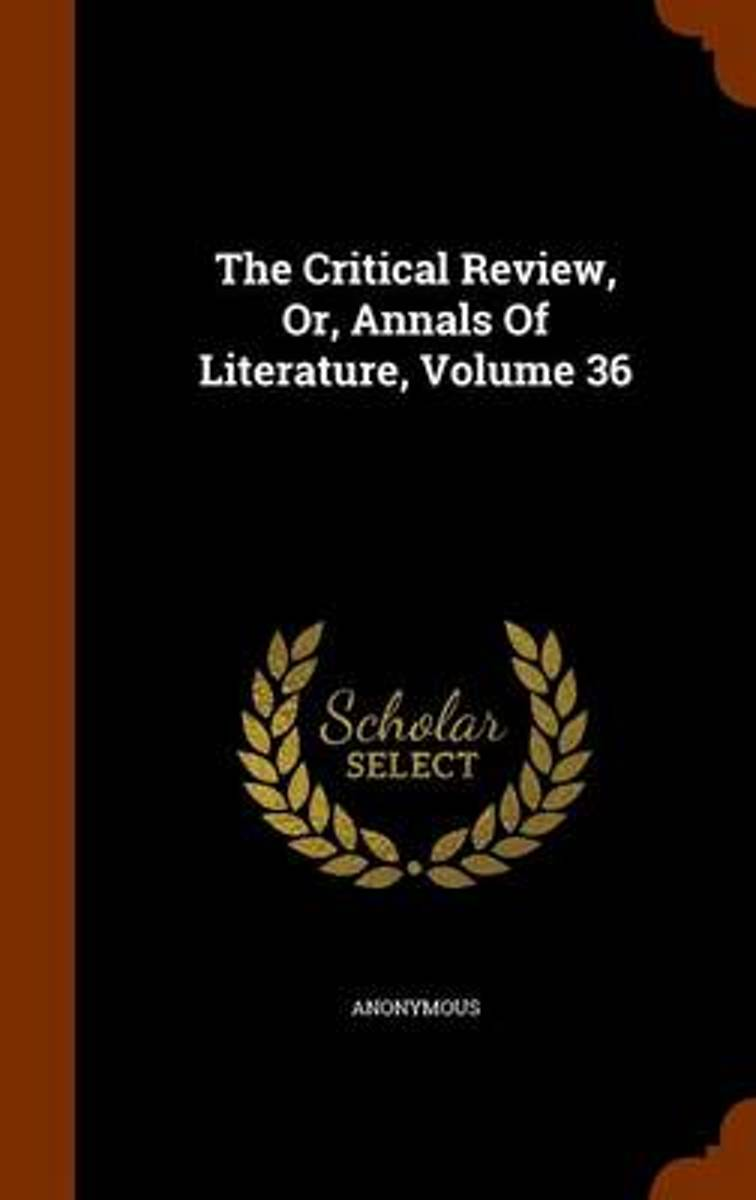 The Critical Review, Or, Annals of Literature, Volume 36
