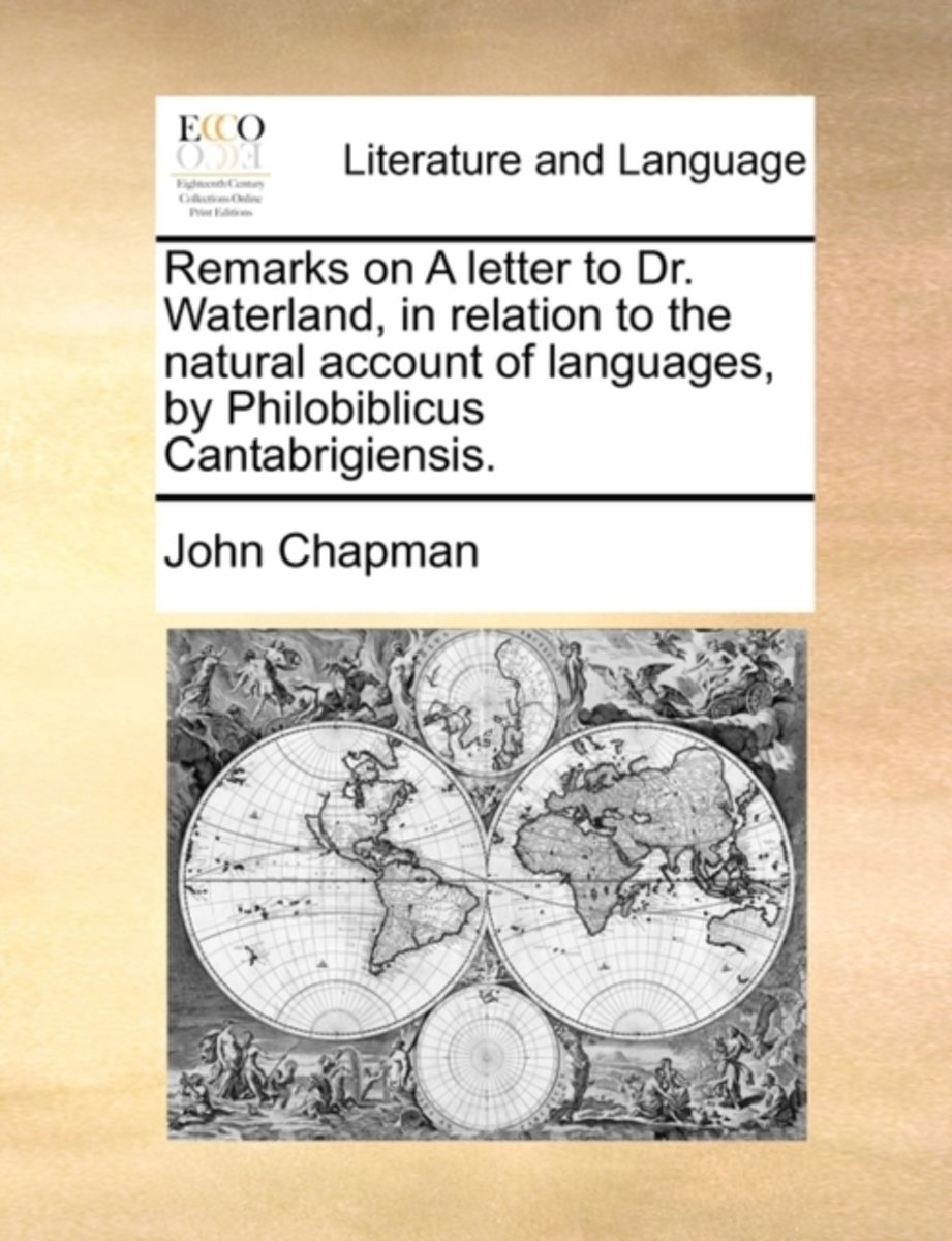 Remarks on a Letter to Dr. Waterland, in Relation to the Natural Account of Languages, by Philobiblicus Cantabrigiensis