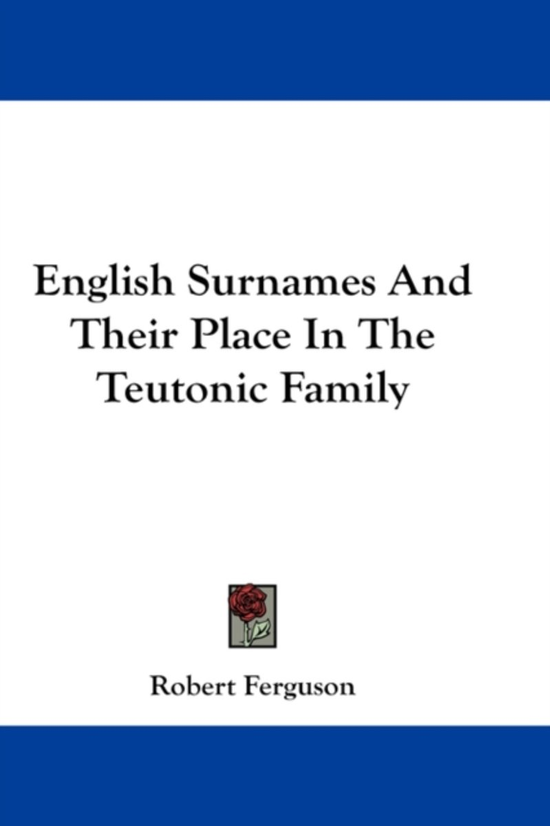 English Surnames and Their Place in the Teutonic Family
