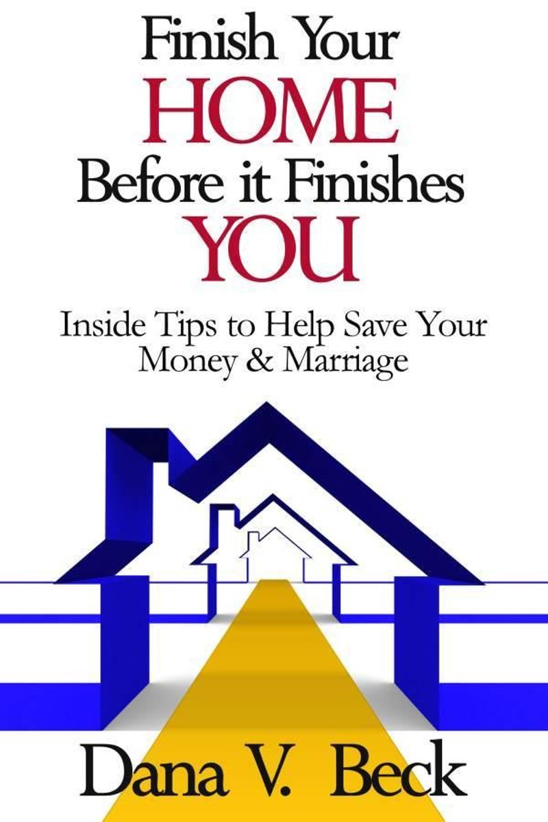 Finish Your Home Before It Finishes You