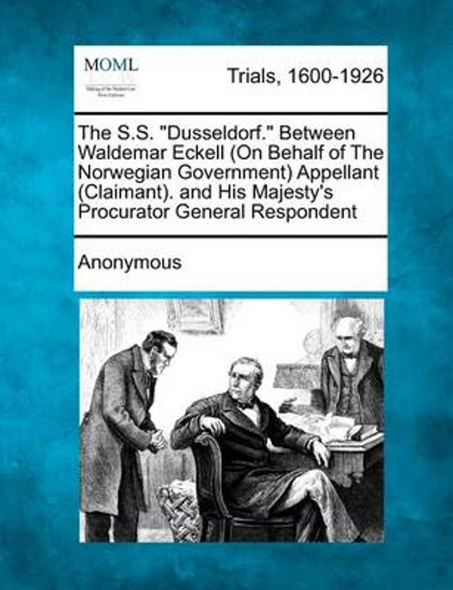 The S.S. Dusseldorf. Between Waldemar Eckell (on Behalf of the Norwegian Government) Appellant (Claimant). and His Majesty's Procurator General Respondent