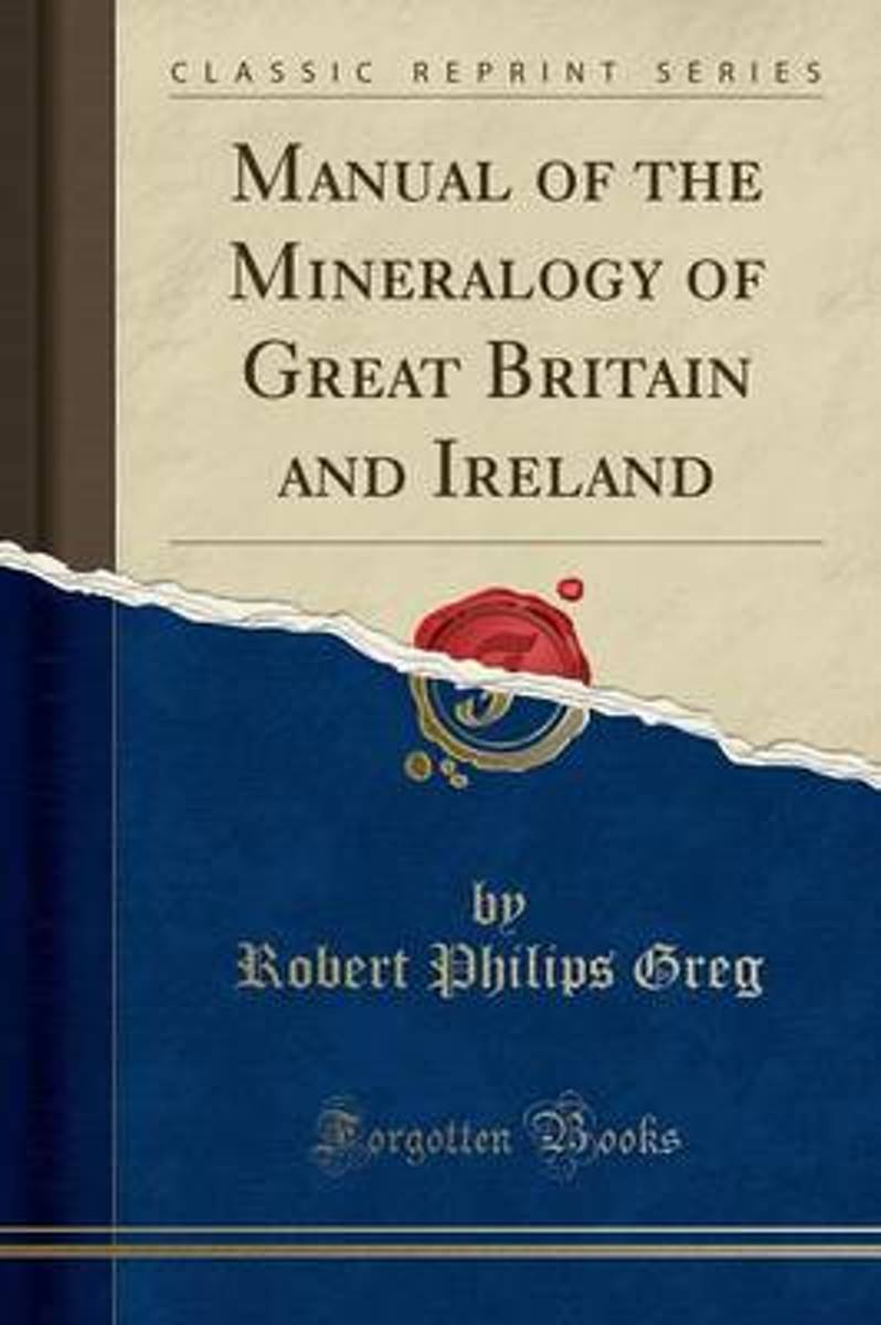 Manual of the Mineralogy of Great Britain and Ireland (Classic Reprint)