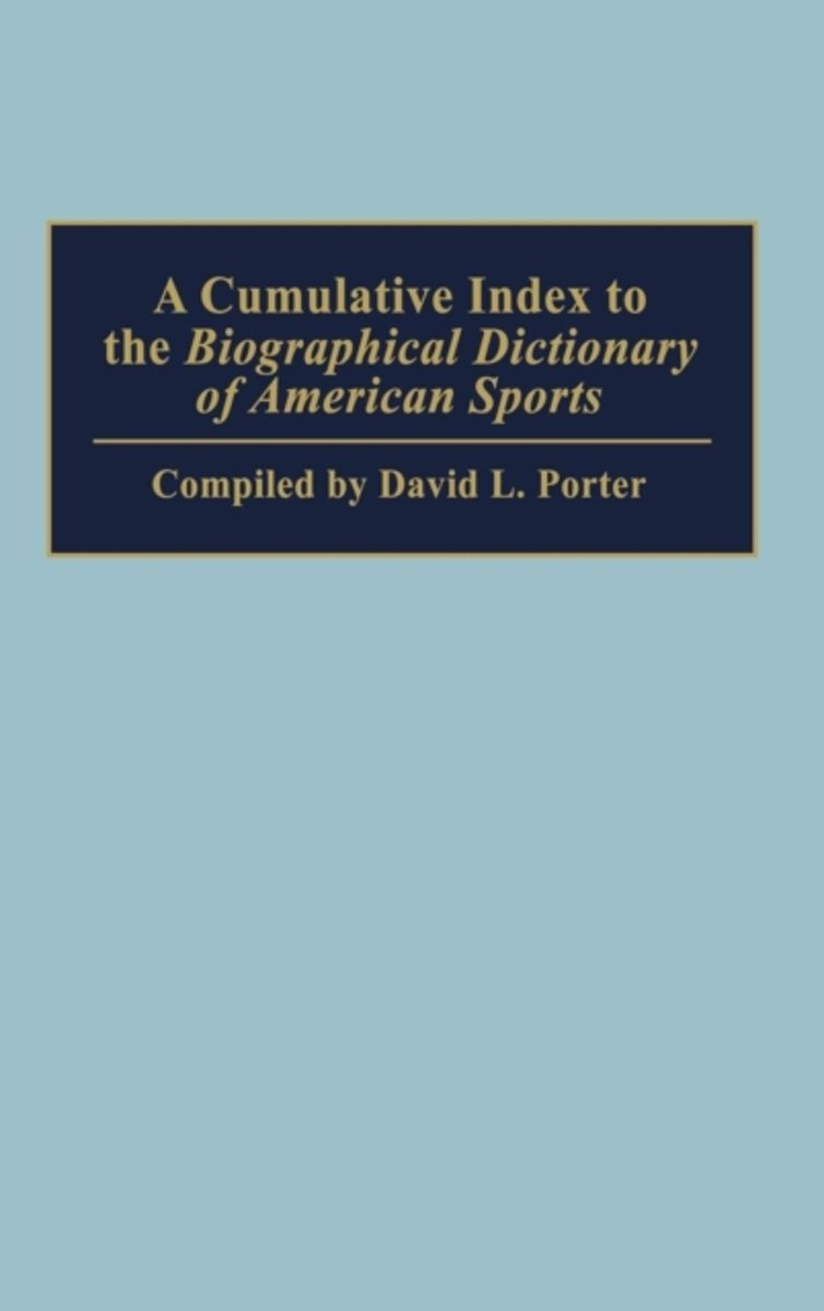 A Cumulative Index to the Biographical Dictionary of American Sports