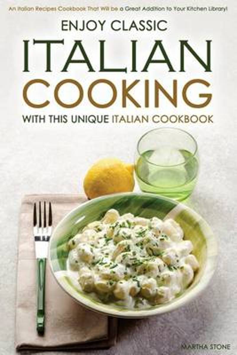 Enjoy Classic Italian Cooking - With This Unique Italian Cookbook