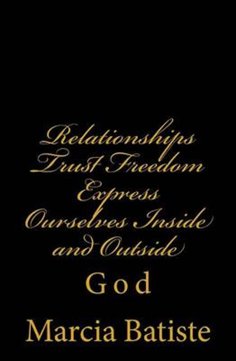 Relationships Trust Freedom Express Ourselves Inside and Outside