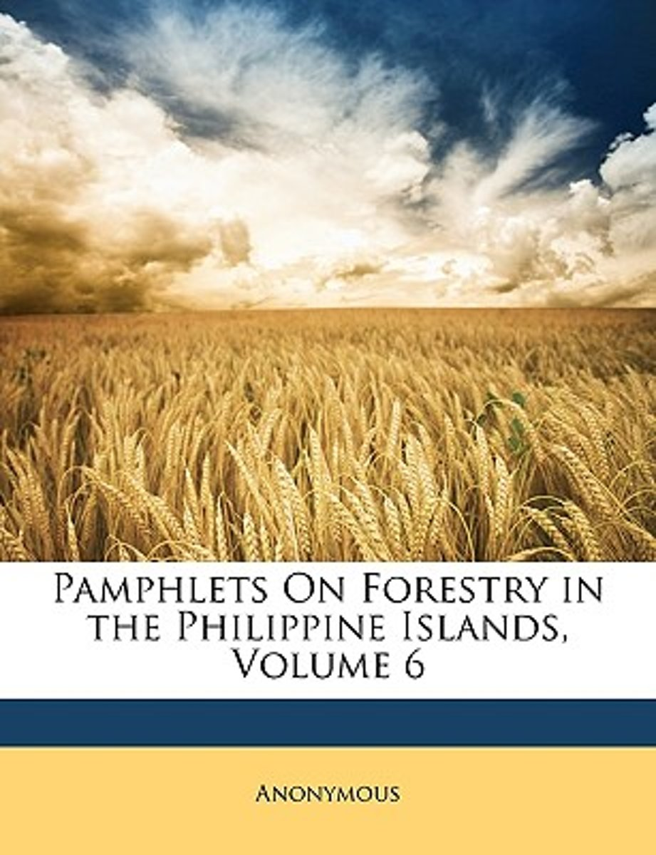 Pamphlets on Forestry in the Philippine Islands, Volume 6